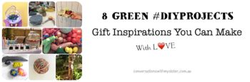 8 Green #DIYProjects - Gift Inspirations You Can Make With Love_ conversationswithmysister.com.au