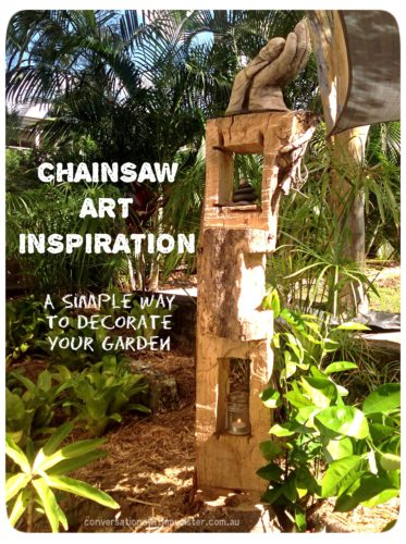 ||Chainsaw Art Inspiration – A Simple Way to Decorate Your Garden || conversationswithmysister.com.au