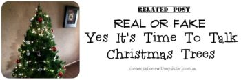 Real or Fake Yes It's Time To Talk Christmas Trees_conversationswithmysister.com.au